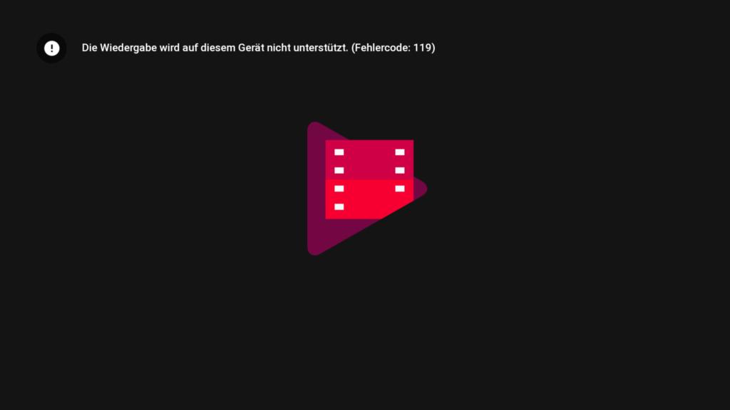 Google Play Filme per Chromecast: Die Wiedergabe wird auf diesem Gerät nicht unterstützt. (Code 119)